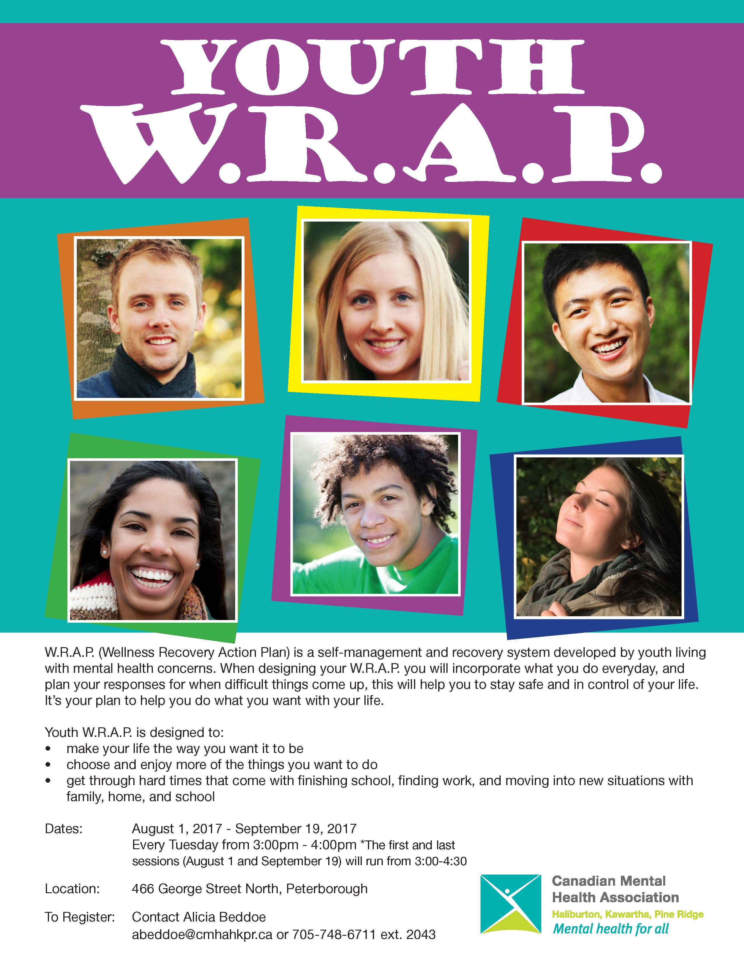 W.R.A.P. (Wellness Recovery Action Plan) is a self-management and recovery system developed by youth living with mental health concerns. When designing your W.R.A.P. you will incorporate what you do everyday, and plan your responses for when difficult things come up, this will help you to stay safe and in control of your life. It's your plan to help you do what you want with your life.